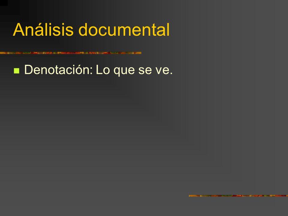 Análisis documental Denotación: Lo que se ve.