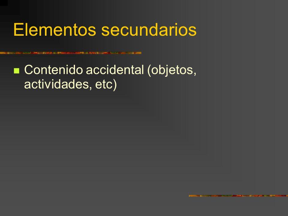 Elementos secundarios Contenido accidental (objetos, actividades, etc)