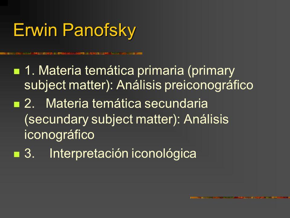 Erwin Panofsky 1. Materia temática primaria (primary subject matter): Análisis preiconográfico 2.