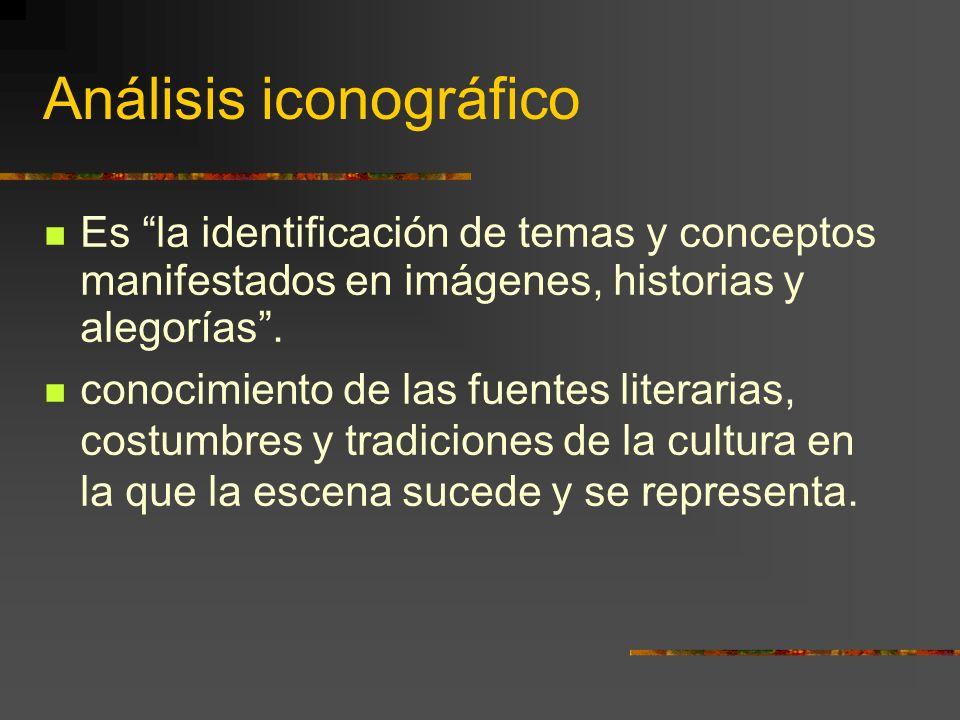 Análisis iconográfico Es la identificación de temas y conceptos manifestados en imágenes, historias y alegorías.