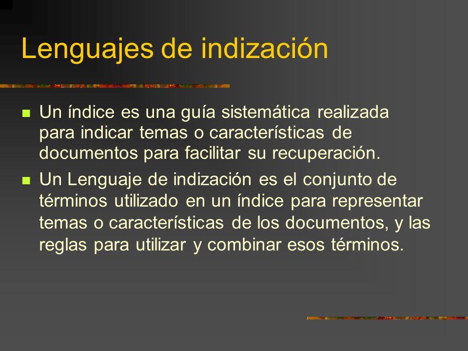 Lenguajes de indización Un índice es una guía sistemática realizada para indicar temas o características de documentos para facilitar su recuperación.