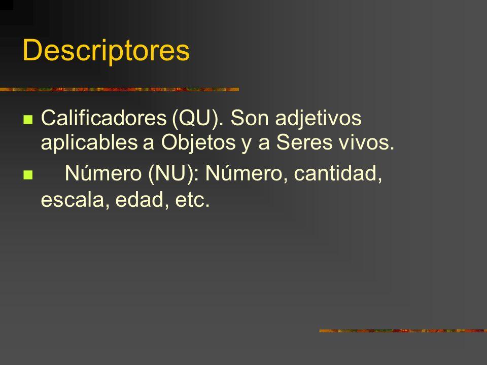 Descriptores Calificadores (QU). Son adjetivos aplicables a Objetos y a Seres vivos.