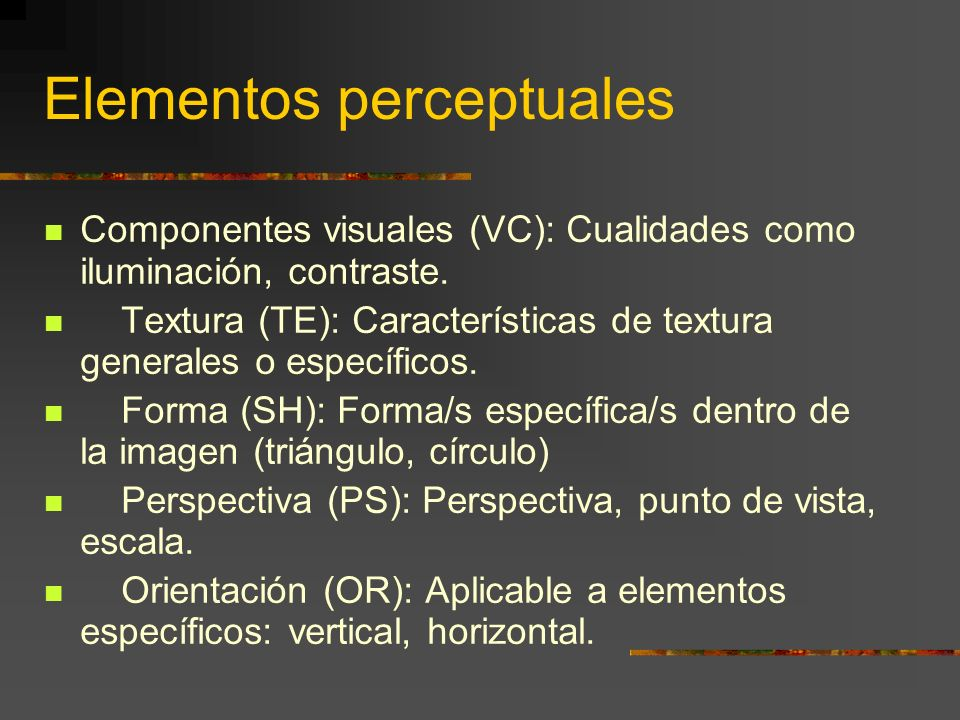 Elementos perceptuales Componentes visuales (VC): Cualidades como iluminación, contraste.