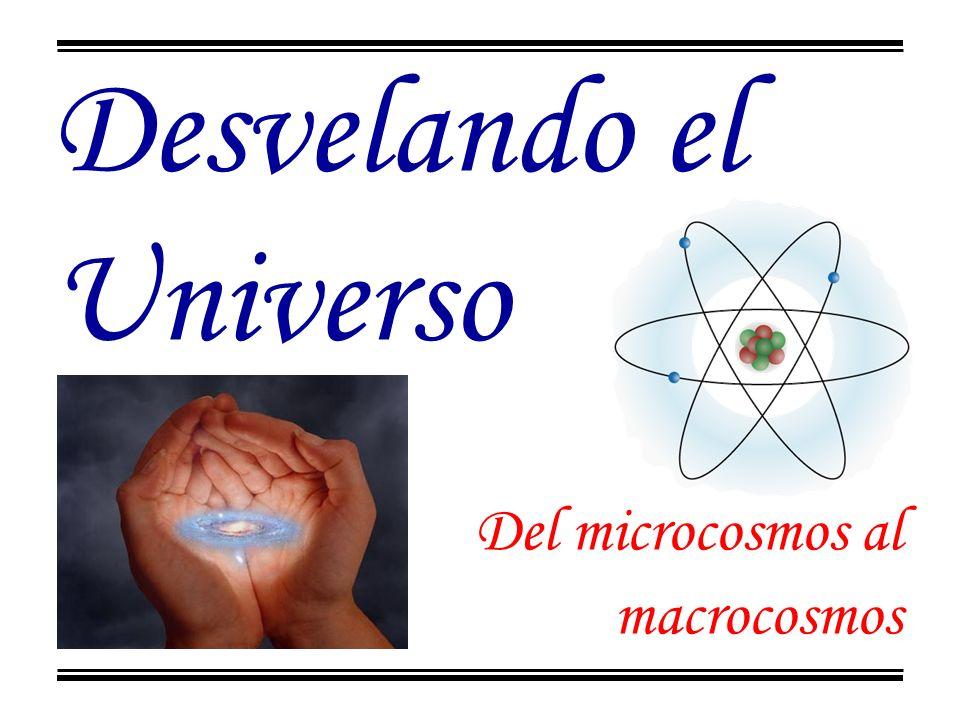 Desvelando el Universo Del microcosmos al macrocosmos