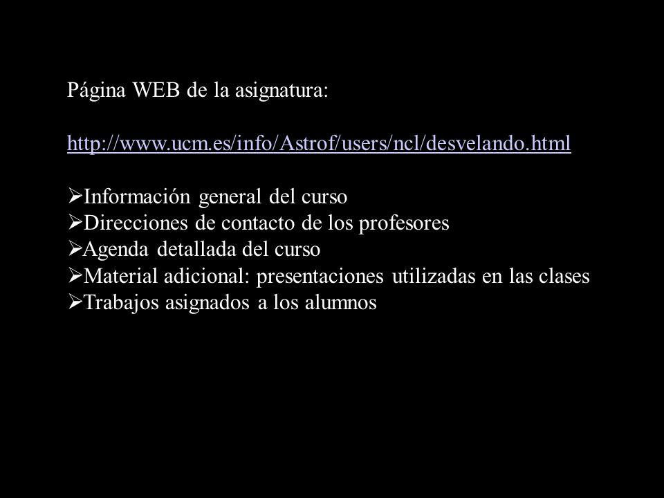 Página WEB de la asignatura: http://www.ucm.es/info/Astrof/users/ncl/desvelando.html Información general del curso Direcciones de contacto de los prof