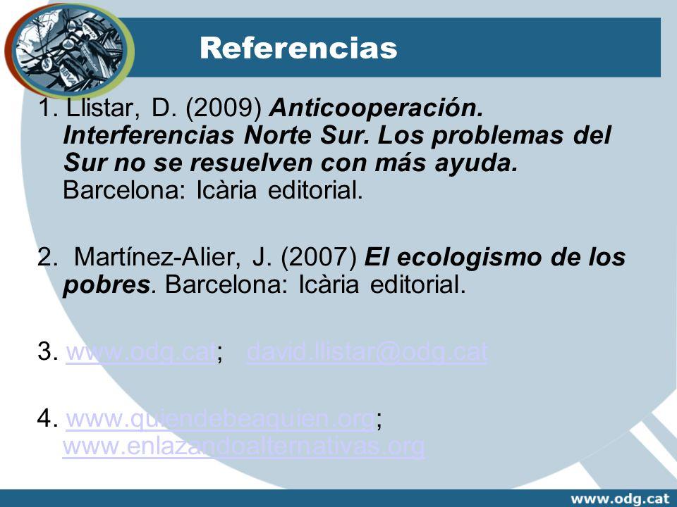 Referencias 1. Llistar, D. (2009) Anticooperación. Interferencias Norte Sur. Los problemas del Sur no se resuelven con más ayuda. Barcelona: Icària ed