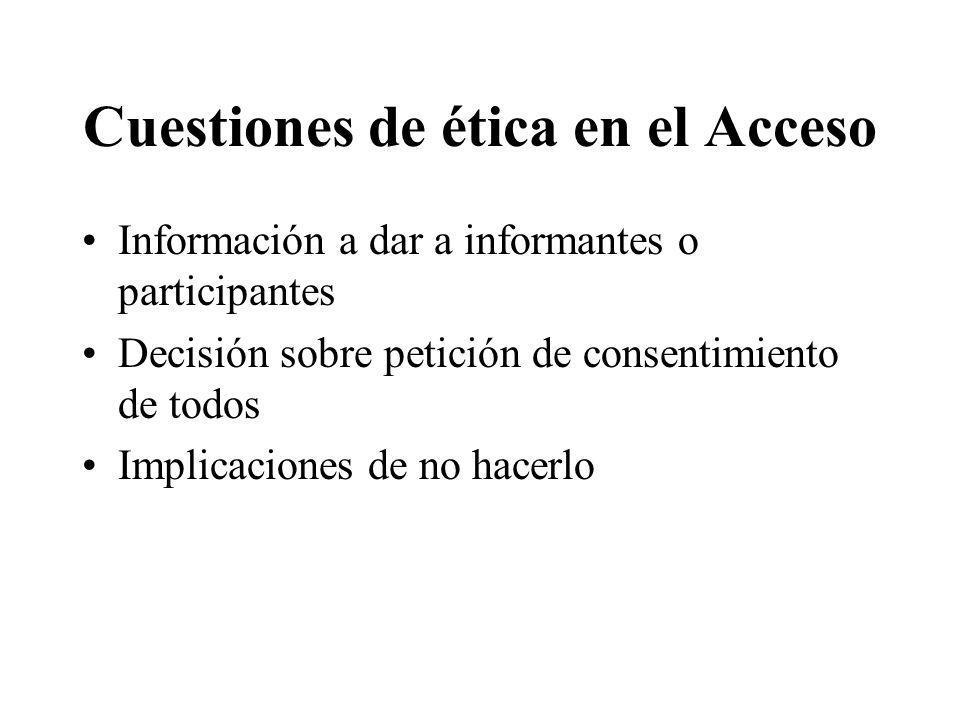 Cuestiones de ética en el Acceso Información a dar a informantes o participantes Decisión sobre petición de consentimiento de todos Implicaciones de n