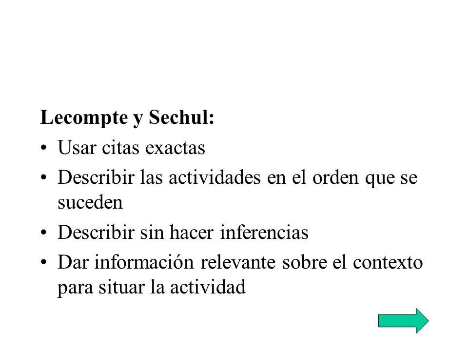 Lecompte y Sechul: Usar citas exactas Describir las actividades en el orden que se suceden Describir sin hacer inferencias Dar información relevante s