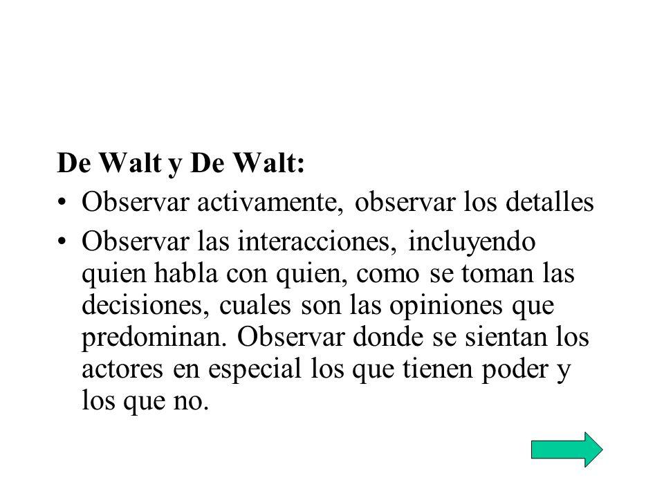 De Walt y De Walt: Observar activamente, observar los detalles Observar las interacciones, incluyendo quien habla con quien, como se toman las decisio
