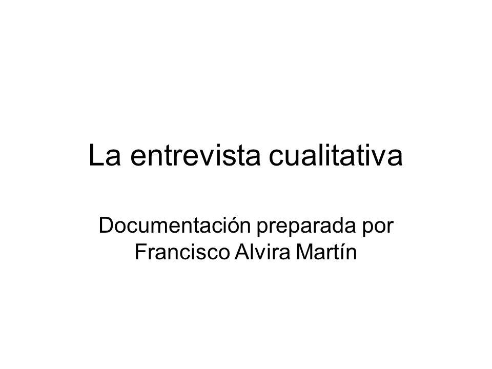 La entrevista cualitativa Documentación preparada por Francisco Alvira Martín