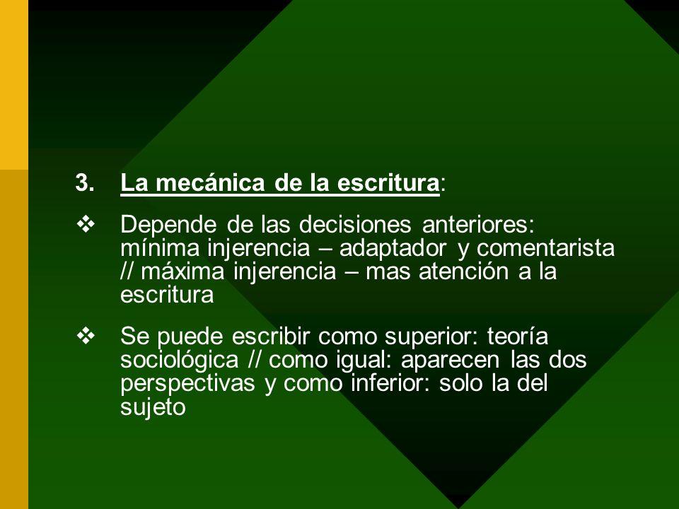 3.La mecánica de la escritura: Depende de las decisiones anteriores: mínima injerencia – adaptador y comentarista // máxima injerencia – mas atención