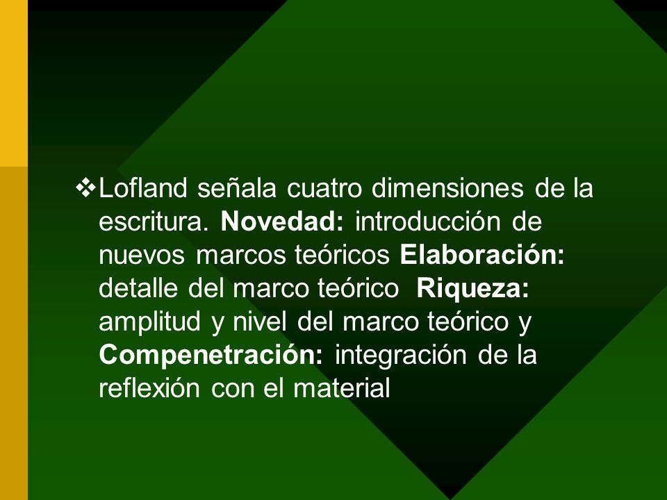 Lofland señala cuatro dimensiones de la escritura. Novedad: introducción de nuevos marcos teóricos Elaboración: detalle del marco teórico Riqueza: amp