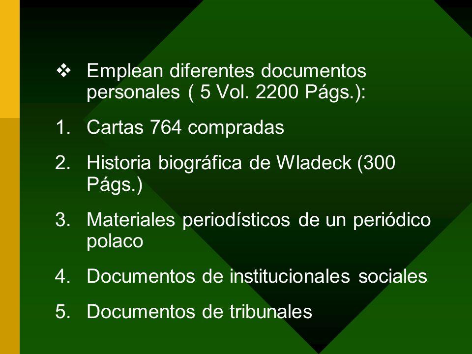 Emplean diferentes documentos personales ( 5 Vol. 2200 Págs.): 1.Cartas 764 compradas 2.Historia biográfica de Wladeck (300 Págs.) 3.Materiales period