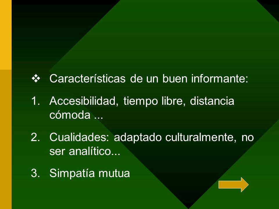 Características de un buen informante: 1.Accesibilidad, tiempo libre, distancia cómoda... 2.Cualidades: adaptado culturalmente, no ser analítico... 3.