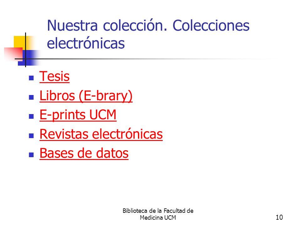 Biblioteca de la Facultad de Medicina UCM 10 Nuestra colección. Colecciones electrónicas Tesis Libros (E-brary) E-prints UCM Revistas electrónicas Bas