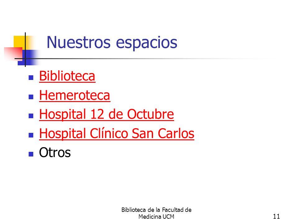 Biblioteca de la Facultad de Medicina UCM 11 Nuestros espacios Biblioteca Hemeroteca Hospital 12 de Octubre Hospital Clínico San Carlos Otros