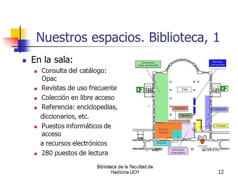 Biblioteca de la Facultad de Medicina UCM 12 Nuestros espacios. Biblioteca, 1 En la sala: Consulta del catálogo: Opac Revistas de uso frecuente Colecc