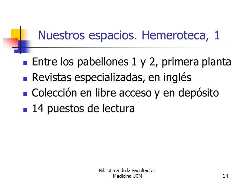 Biblioteca de la Facultad de Medicina UCM 14 Nuestros espacios. Hemeroteca, 1 Entre los pabellones 1 y 2, primera planta Revistas especializadas, en i