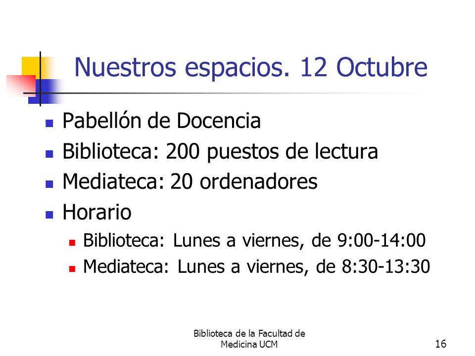 Biblioteca de la Facultad de Medicina UCM 16 Nuestros espacios. 12 Octubre Pabellón de Docencia Biblioteca: 200 puestos de lectura Mediateca: 20 orden
