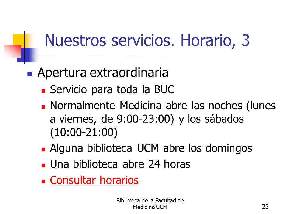 Biblioteca de la Facultad de Medicina UCM 23 Nuestros servicios. Horario, 3 Apertura extraordinaria Servicio para toda la BUC Normalmente Medicina abr