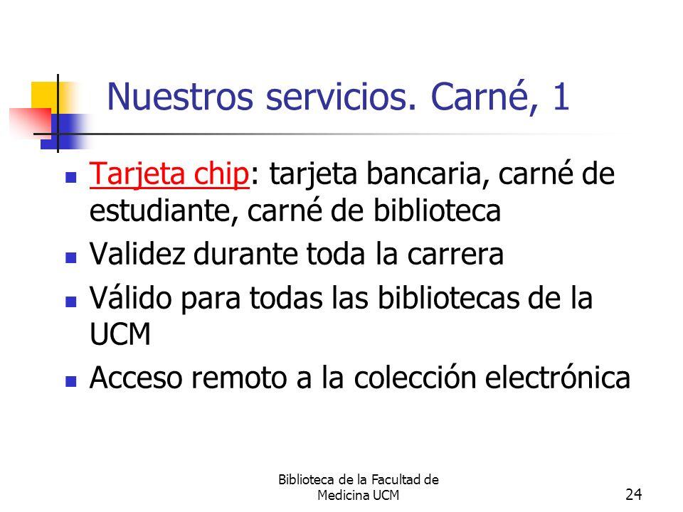 Biblioteca de la Facultad de Medicina UCM 24 Nuestros servicios. Carné, 1 Tarjeta chip: tarjeta bancaria, carné de estudiante, carné de biblioteca Tar