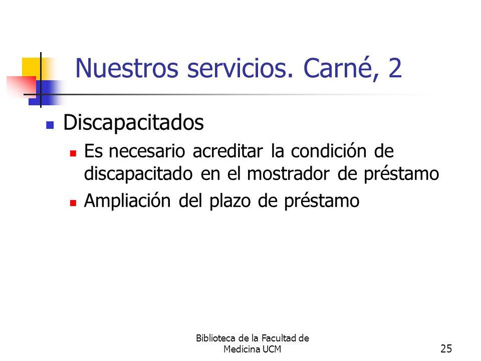 Biblioteca de la Facultad de Medicina UCM 25 Nuestros servicios. Carné, 2 Discapacitados Es necesario acreditar la condición de discapacitado en el mo