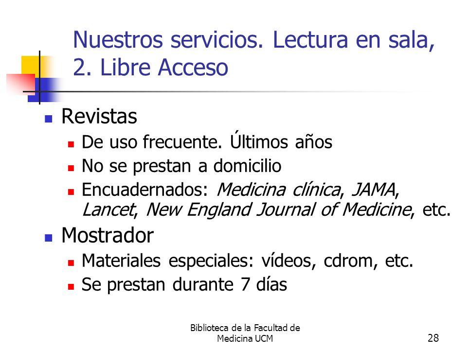 Biblioteca de la Facultad de Medicina UCM 28 Nuestros servicios. Lectura en sala, 2. Libre Acceso Revistas De uso frecuente. Últimos años No se presta