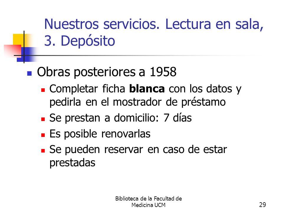 Biblioteca de la Facultad de Medicina UCM 29 Nuestros servicios. Lectura en sala, 3. Depósito Obras posteriores a 1958 Completar ficha blanca con los