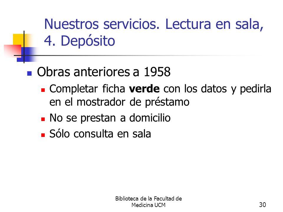 Biblioteca de la Facultad de Medicina UCM 30 Nuestros servicios. Lectura en sala, 4. Depósito Obras anteriores a 1958 Completar ficha verde con los da