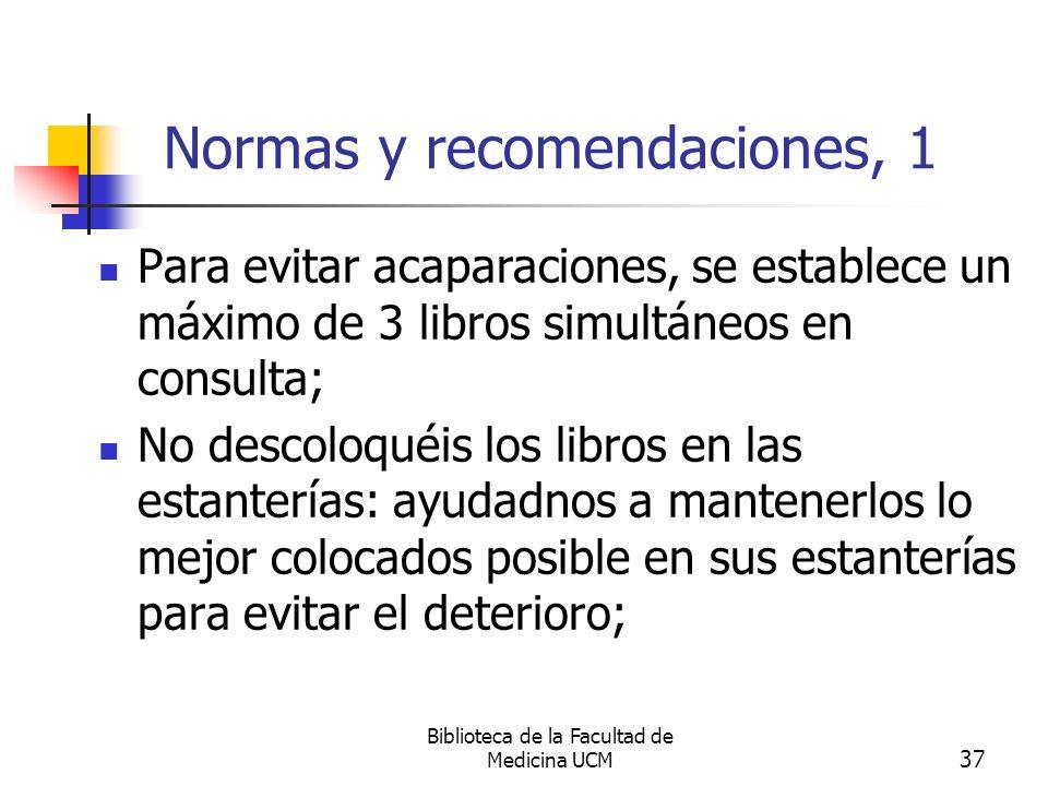 Biblioteca de la Facultad de Medicina UCM 37 Normas y recomendaciones, 1 Para evitar acaparaciones, se establece un máximo de 3 libros simultáneos en