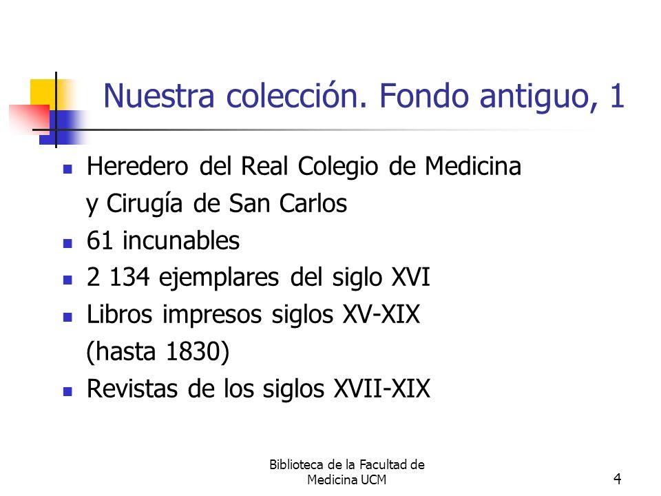 Biblioteca de la Facultad de Medicina UCM 4 Nuestra colección. Fondo antiguo, 1 Heredero del Real Colegio de Medicina y Cirugía de San Carlos 61 incun