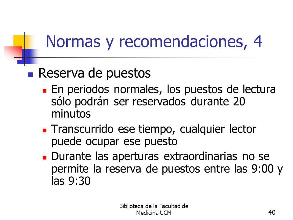 Biblioteca de la Facultad de Medicina UCM 40 Normas y recomendaciones, 4 Reserva de puestos En periodos normales, los puestos de lectura sólo podrán s