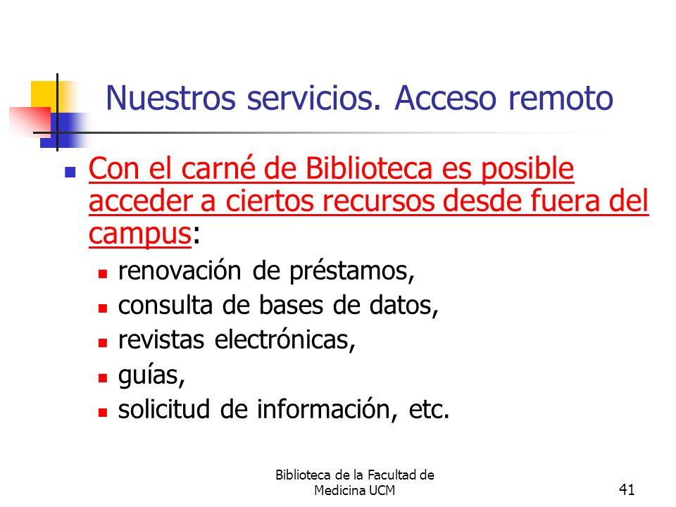 Biblioteca de la Facultad de Medicina UCM 41 Nuestros servicios. Acceso remoto Con el carné de Biblioteca es posible acceder a ciertos recursos desde