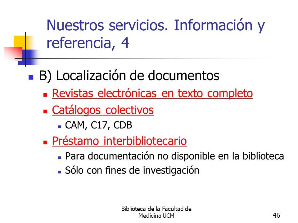Biblioteca de la Facultad de Medicina UCM 46 Nuestros servicios. Información y referencia, 4 B) Localización de documentos Revistas electrónicas en te