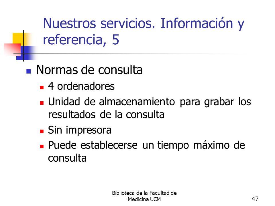 Biblioteca de la Facultad de Medicina UCM 47 Nuestros servicios. Información y referencia, 5 Normas de consulta 4 ordenadores Unidad de almacenamiento