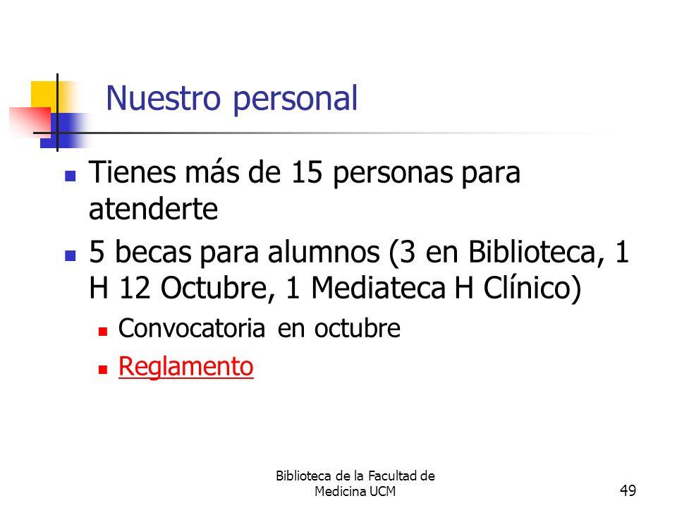 Biblioteca de la Facultad de Medicina UCM 49 Nuestro personal Tienes más de 15 personas para atenderte 5 becas para alumnos (3 en Biblioteca, 1 H 12 O