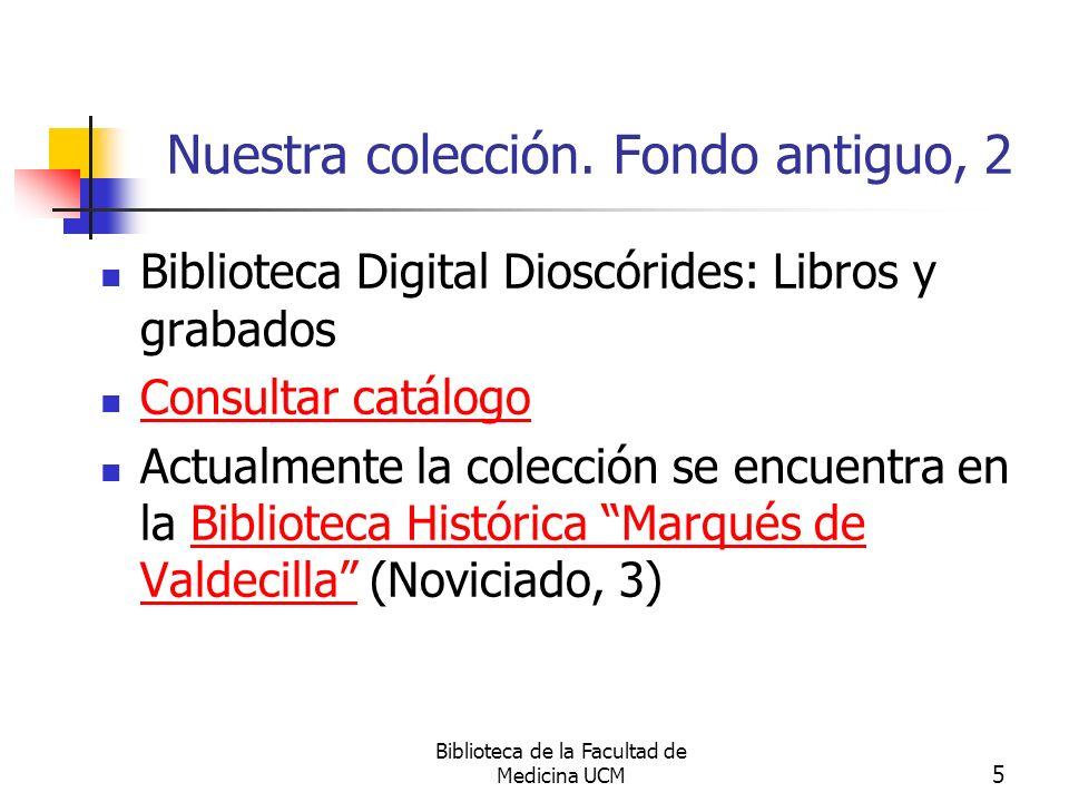 Biblioteca de la Facultad de Medicina UCM 5 Nuestra colección. Fondo antiguo, 2 Biblioteca Digital Dioscórides: Libros y grabados Consultar catálogo A