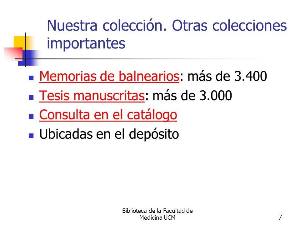 Biblioteca de la Facultad de Medicina UCM 7 Nuestra colección. Otras colecciones importantes Memorias de balnearios: más de 3.400 Memorias de balneari