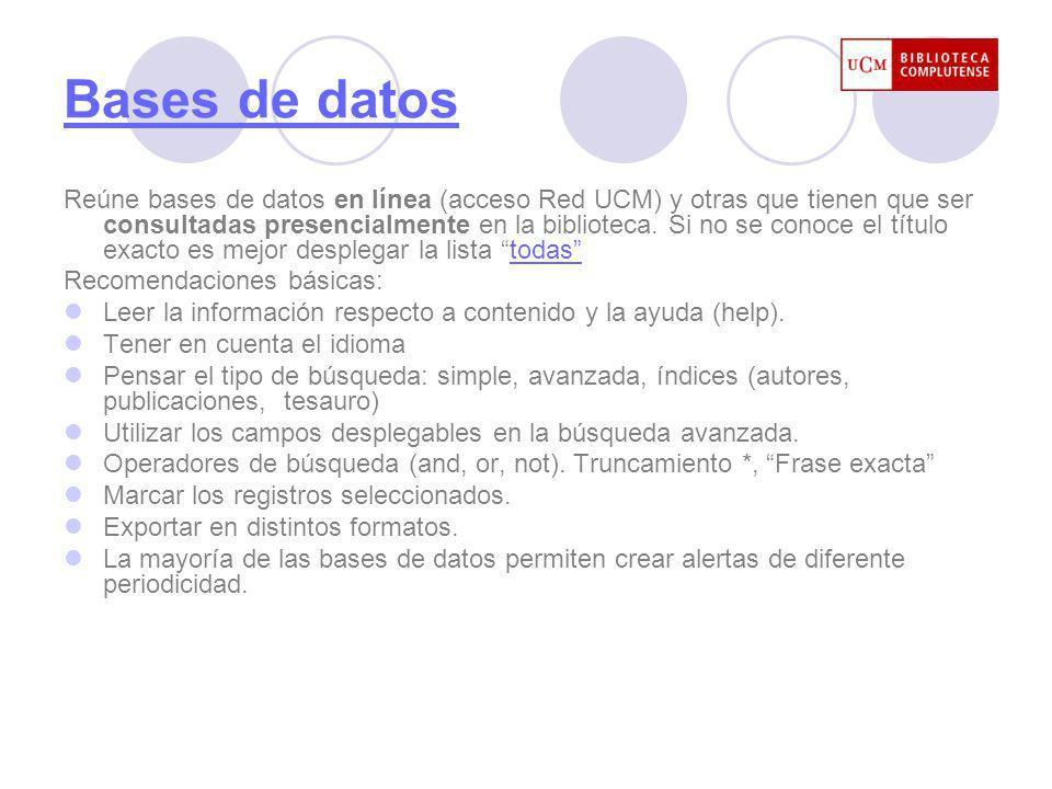 Bases de datos Reúne bases de datos en línea (acceso Red UCM) y otras que tienen que ser consultadas presencialmente en la biblioteca.