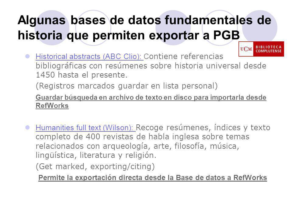 Algunas bases de datos fundamentales de historia que permiten exportar a PGB Historical abstracts (ABC Clio): C ontiene referencias bibliográficas con resúmenes sobre historia universal desde 1450 hasta el presente.