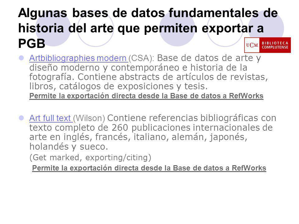 Algunas bases de datos fundamentales de historia del arte que permiten exportar a PGB Artbibliographies modern (CSA): Base de datos de arte y diseño moderno y contemporáneo e historia de la fotografía.
