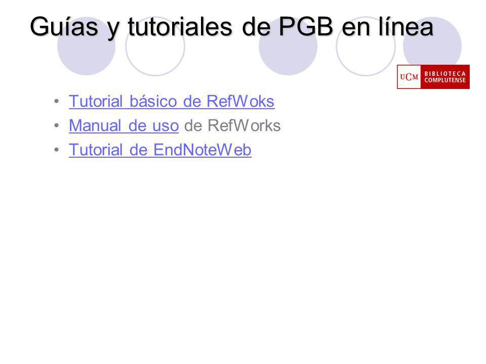 Guías y tutoriales de PGB en línea Tutorial básico de RefWoks Manual de uso de RefWorksManual de uso Tutorial de EndNoteWeb
