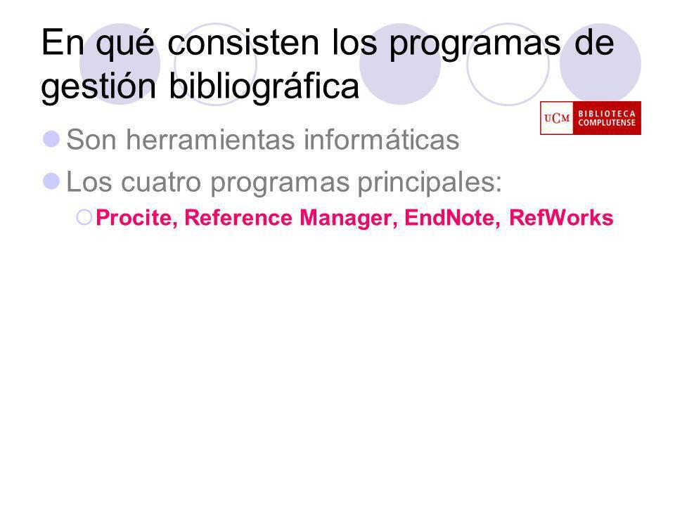 En qué consisten los programas de gestión bibliográfica Son herramientas informáticas Los cuatro programas principales: Procite, Reference Manager, EndNote, RefWorks