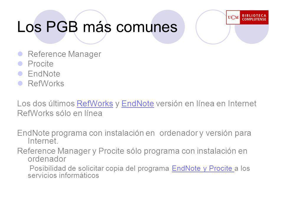 Los PGB más comunes Reference Manager Procite EndNote RefWorks Los dos últimos RefWorks y EndNote versión en línea en InternetRefWorksEndNote RefWorks sólo en línea EndNote programa con instalación en ordenador y versión para Internet.