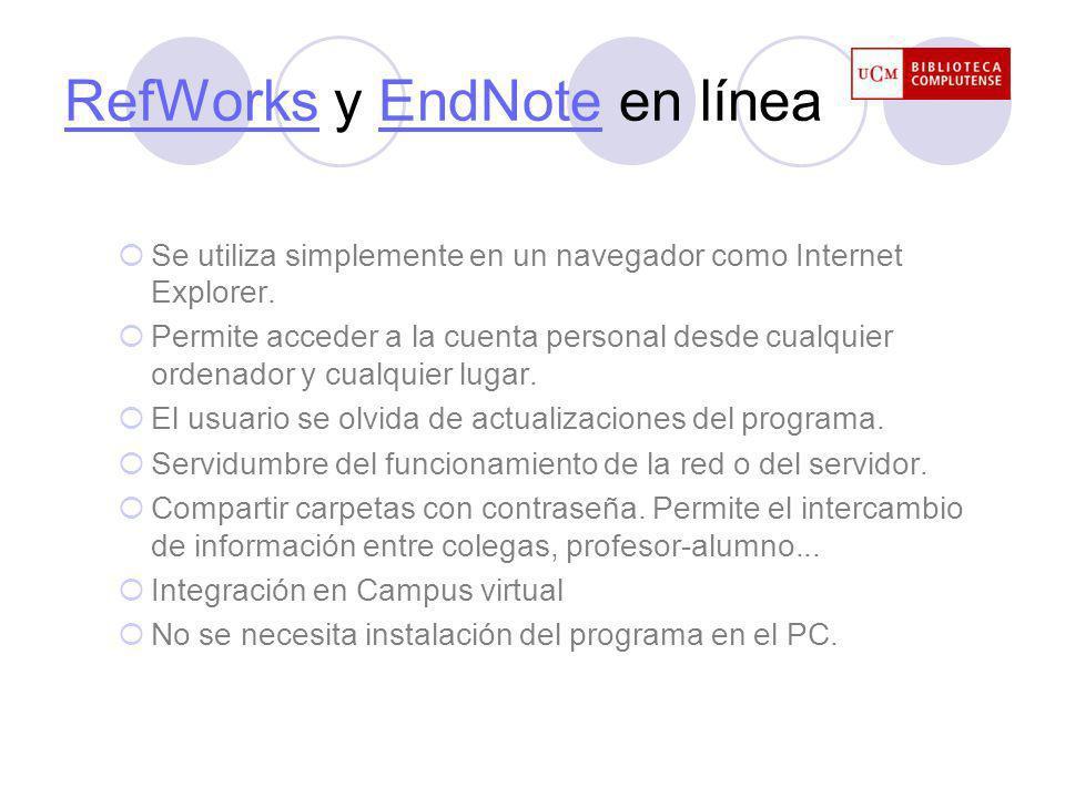 RefWorksRefWorks y EndNote en líneaEndNote Se utiliza simplemente en un navegador como Internet Explorer.