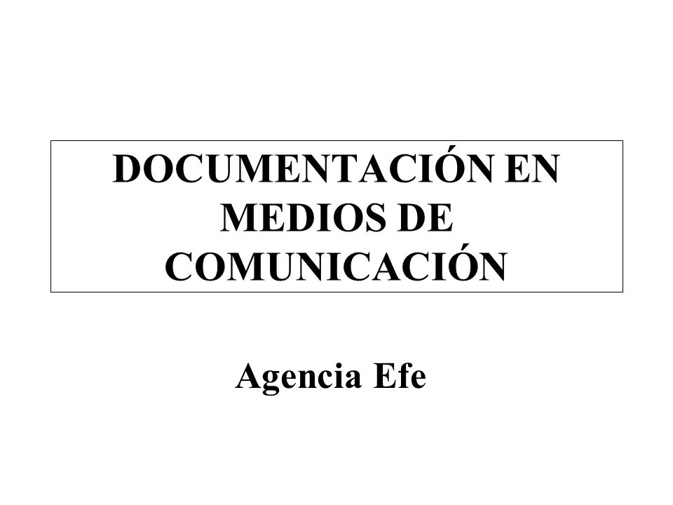 DOCUMENTACIÓN EN MEDIOS DE COMUNICACIÓN Agencia Efe