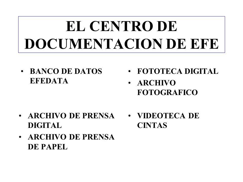 EL CENTRO DE DOCUMENTACION DE EFE BANCO DE DATOS EFEDATA FOTOTECA DIGITAL ARCHIVO FOTOGRAFICO ARCHIVO DE PRENSA DIGITAL ARCHIVO DE PRENSA DE PAPEL VID