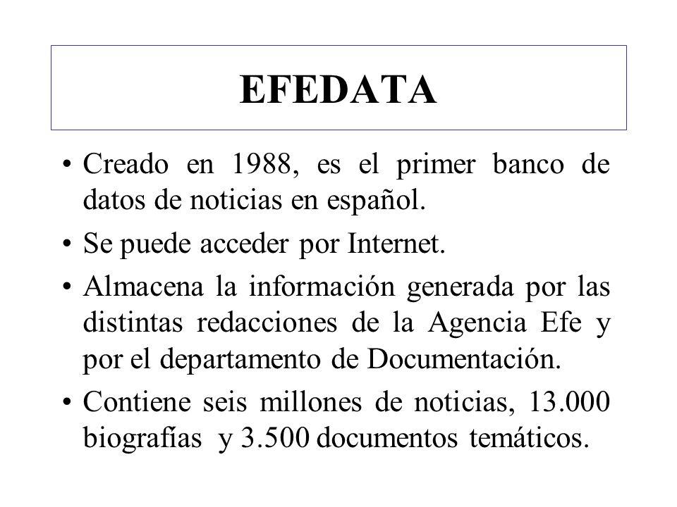 EFEDATA Creado en 1988, es el primer banco de datos de noticias en español. Se puede acceder por Internet. Almacena la información generada por las di
