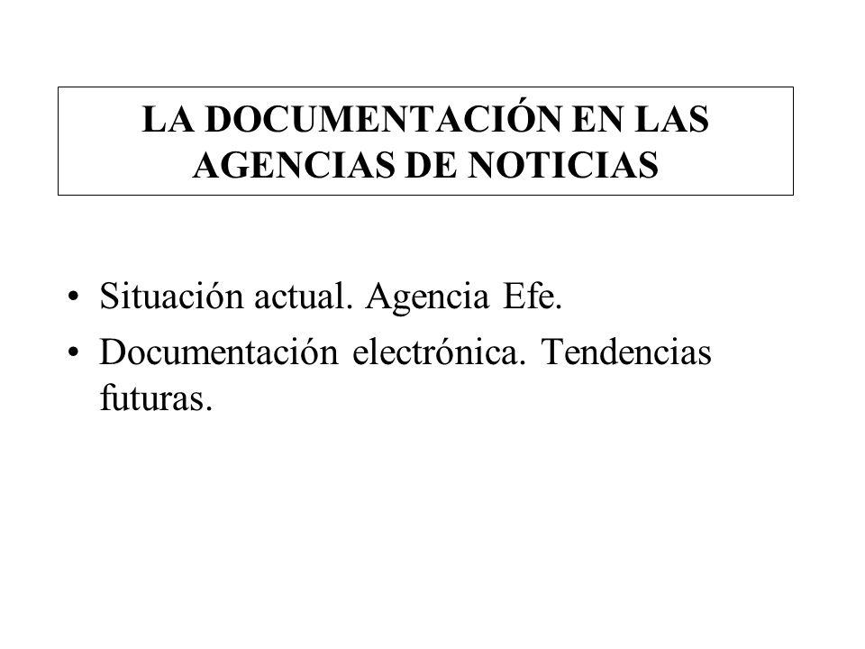 LA DOCUMENTACIÓN EN LAS AGENCIAS DE NOTICIAS Situación actual. Agencia Efe. Documentación electrónica. Tendencias futuras.