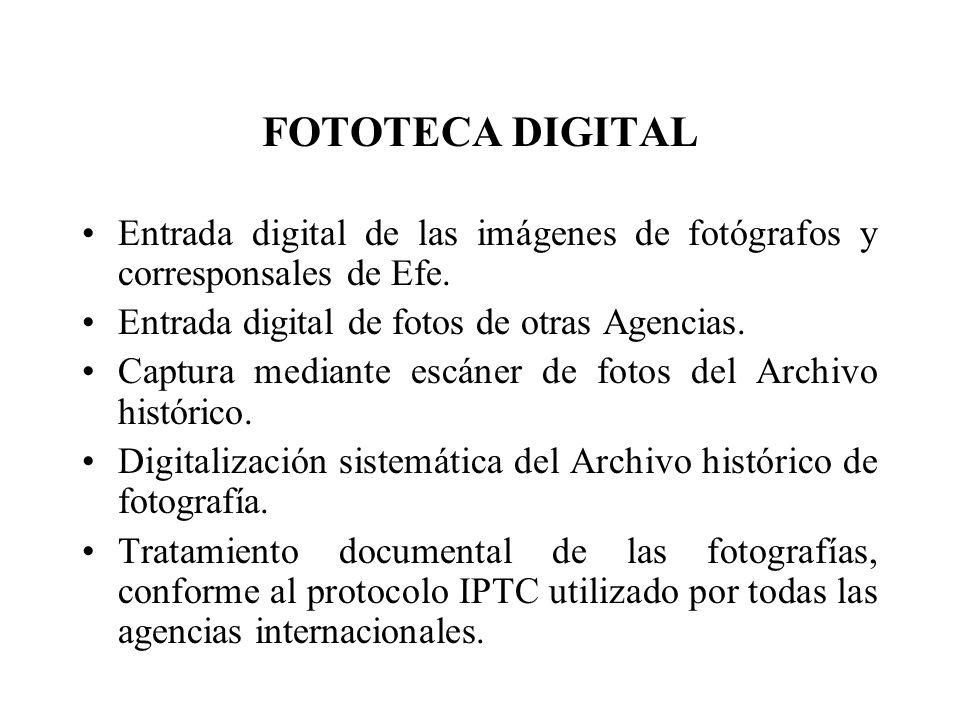 FOTOTECA DIGITAL Entrada digital de las imágenes de fotógrafos y corresponsales de Efe. Entrada digital de fotos de otras Agencias. Captura mediante e